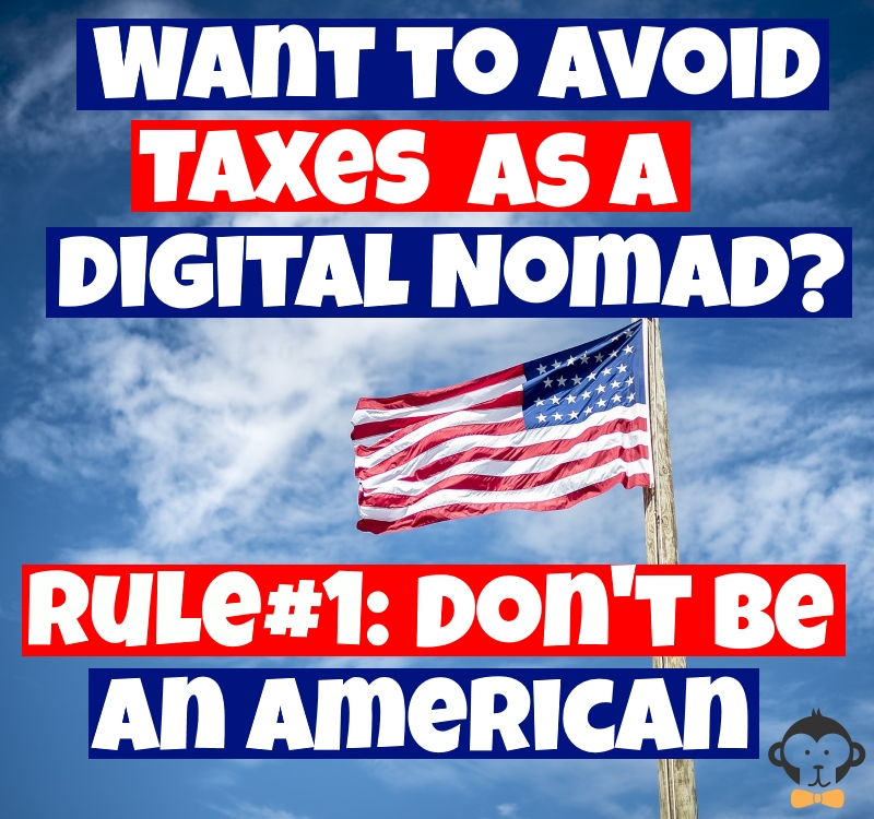 Avoid Taxes As A Digital Nomad Don't Be An American