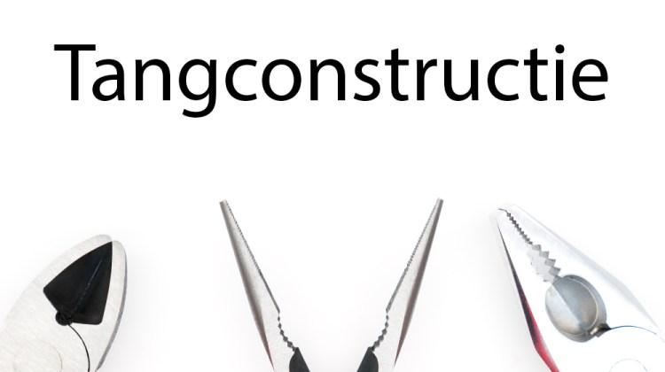 Tangconstructie, uitleg en tips om je zin te verbeteren