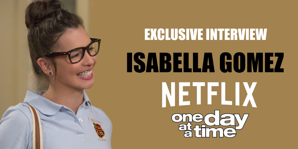 """Interview with Isabella Gomez From Netflix's """"One Day at a Time"""""""