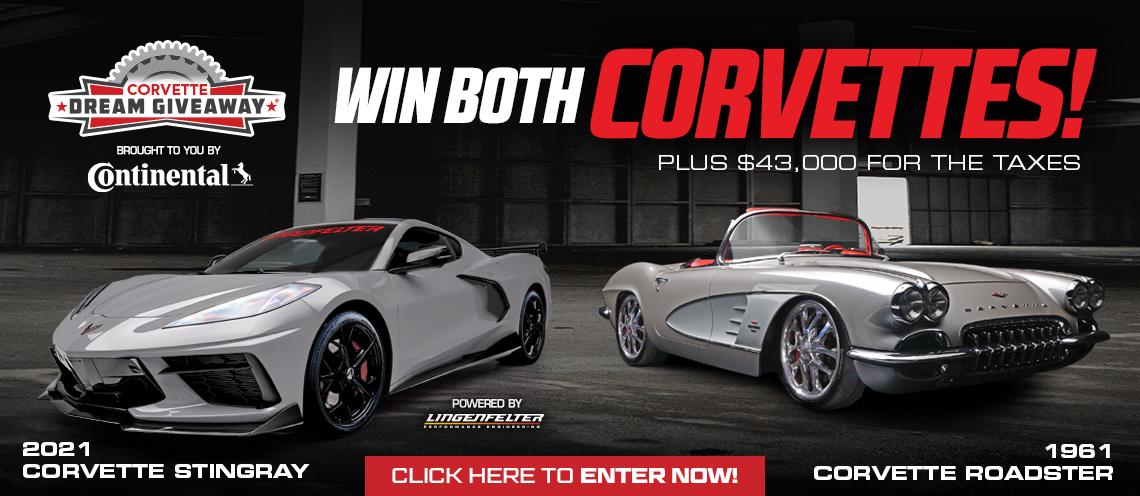 Win Both Corvettes! Enter now and get bonus tickets!