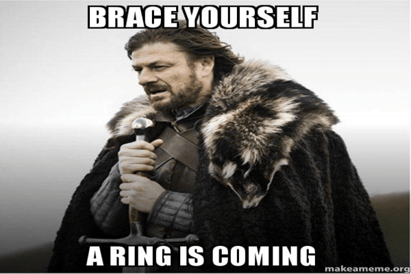 brace yourself ! a ring is coming