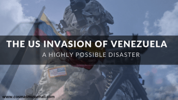 The US Invasion of Venezuela -By Dr. Cosmas Musumali