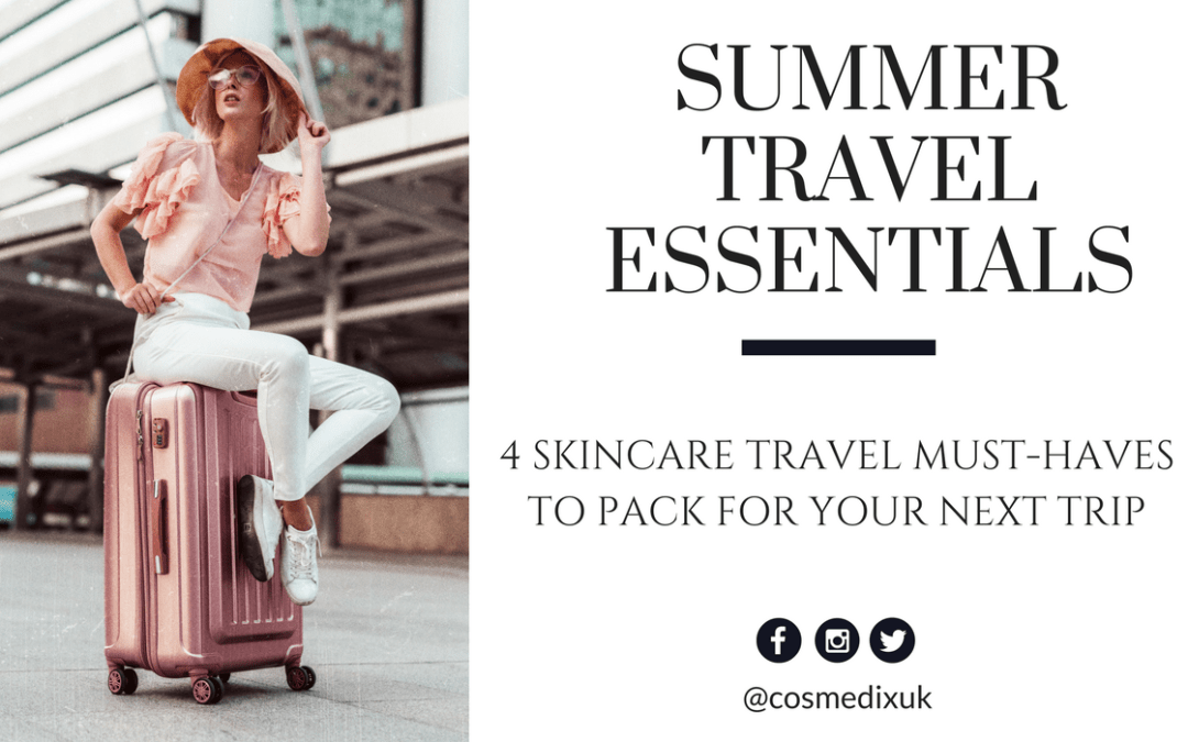 4 Skincare Travel Essentials to Pack for Your Next Trip