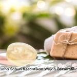 Tips Punya Usaha Sabun Kecantikan Wajah Bersertifikat BPOM