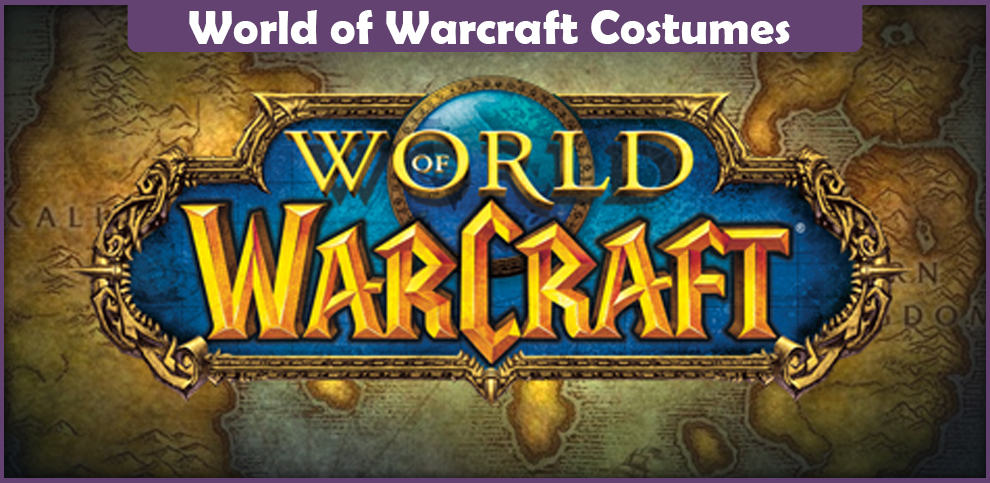 World of Warcraft Costumes – A DIY Guide