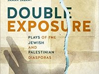 DOUBLE EXPOSURE: Plays Of The Jewish And Palestinian Diasporas