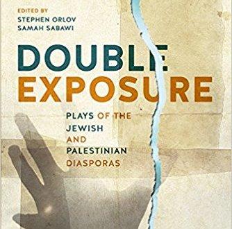 DOUBLE EXPOSURE: Plays Of The Jewish And Palestinian Diasporas