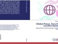 Global Peace, Security And Conflict Resolution: Approaches to Understand the Current Issues and Future-Making