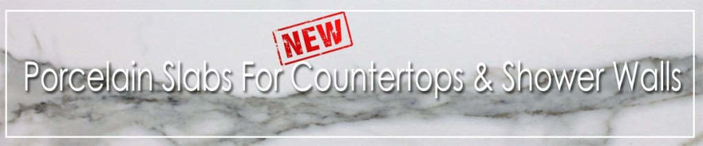 Porcelain Slabs For Countertops & Shower Walls