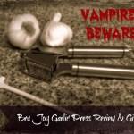 Vampires Beware! Bru Joy® Garlic Press is Here!