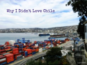 5 Reasons I Didn't Love My Time in Chile