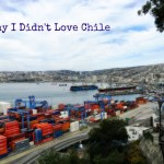 5 Reasons I Didn't Love Chile