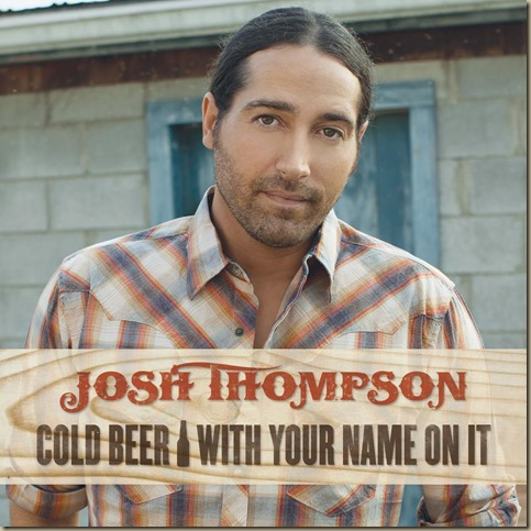 Josh-Thompson-Cold-Beer-With-Your-Name-On-It-CountryMusicRocks_net_