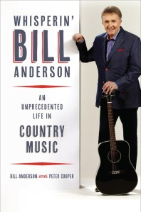 Whisperin' Bill Anderson: An Unprecedented Life In Country Music Available Now