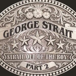 """George Strait Releases """"Strait Out Of The Box: Part 2"""" Exclusively With Walmart Nov. 18"""