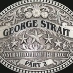 George Strait reveals STRAIT OUT OF THE BOX PART 2 track listing