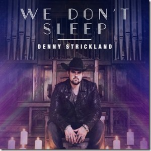 "Denny Strickland Keeps Heat On With New Single,""We Don't Sleep"""