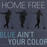 """New video from Home Free–An awesome cover of Keith Urban's """"Blue Ain't Your Color"""""""
