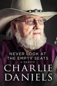 """Charlie Daniels Memoir, """"Never Look At The Empty Seats,"""" To Be Released October 24"""