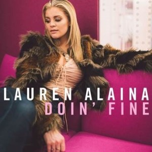 """Lauren Alaina Releases the Moving """"Doin' Fine"""" to Country Radio Today"""