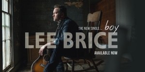"""Lee Brice – New Single """"Boy"""" Available Now!"""