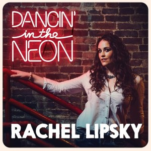 Rachel Lipsky To Release Debut Album, Dancin' In The Neon, May 26