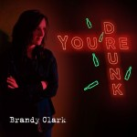 "Brandy Clark releases outtake from BIG DAY IN A SMALL TOWN, ""You're Drunk"""