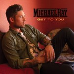 "Michael Ray Impacting Radio & Fans With ""Get To You"""
