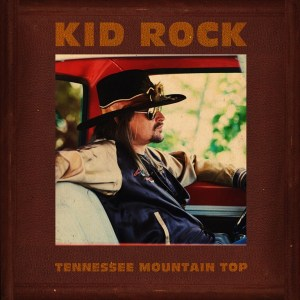 "Kid Rock Releases New Song ""Tennessee Mountain Top"""