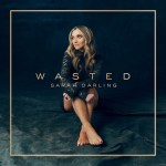 """Sarah Darling releases new single """"Wasted"""""""