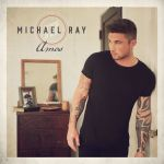 "Michael Ray's ""Amos"" in stores June 1"