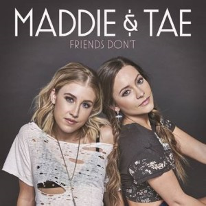 "Maddie & Tae return today with highly-anticipated new single ""Friends Don't"""