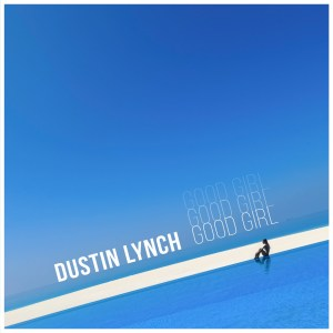 "Dustin Lynch welcomes summer with good vibes and a ""Good Girl"""