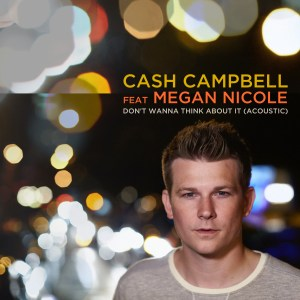"Watch now:  Cash Campbell's stirring music video for ""Don't Wanna Think About It"" featuring Megan Nicole"