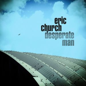 Eric Church's sixth studio album, DESPERATE MAN, Released 10/5/18