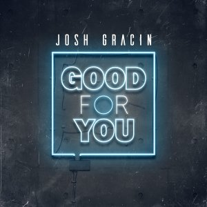 """Josh Gracin's """"Good For You"""" is good for everyone!"""