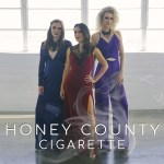 "Country trio Honey County releases addictive new single ""Cigarette"""