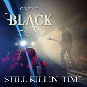 Country Music Icon, Clint Black, Releases His 22nd Album, Still Killin' Time, Celebrating  30 Years Of Music Following His Multi-Platinum Debut