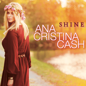 Ana Cristina Cash to release full-length album, 'Shine,' on April 24