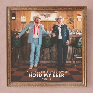 Randy Rogers and Wade Bowen brew up collaboration return with Hold My Beer