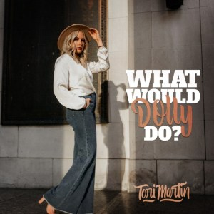 "Country sinter-songwriter, Tori Martin asks ""What Would Dolly Do?"""