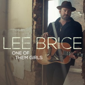 """Curb Records' Lee Brice announces next song & radio single, """"One of Them Girls"""""""