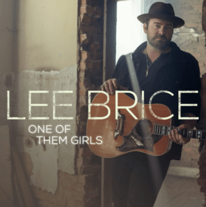 """New music viceo from Lee Brice – """"One of Them Girls"""""""