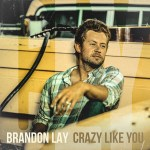 "Brandon Lay's ""Crazy Like You"" Out Now"