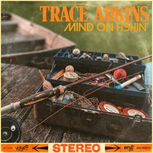 "Trace Adkins releases new song and music video ""Mind On Fishin'"""
