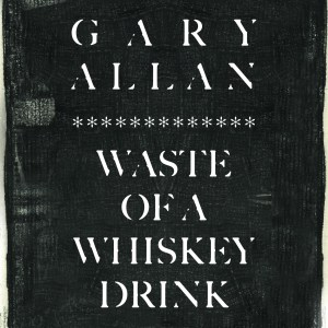 """Gary Allan releases new single, """"Waste Of A Whiskey Drink"""""""