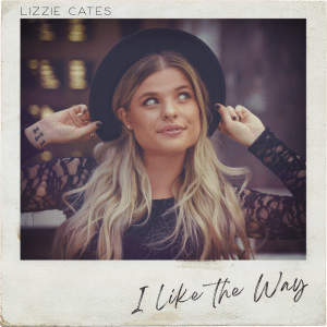 "Rising Country artist Lizzie Cates releases New single ""I Like the Way"""