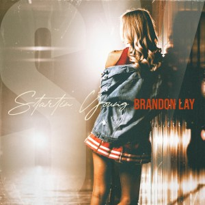 "Brandon Lay releases new song ""Startin' Young"""
