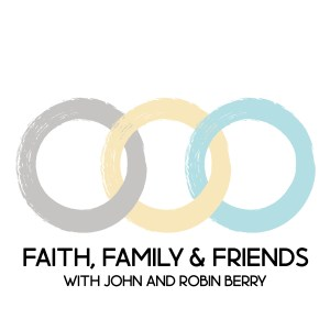 "John and Robin Berry announce new uplifting podcast Sseries, ""Faith Family & Friends"""