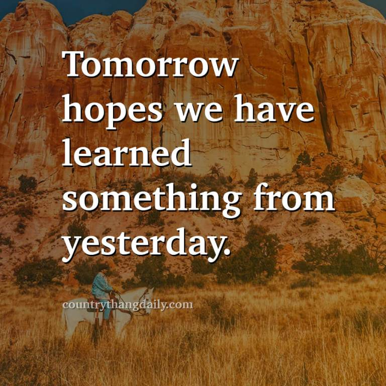 John Wayne Quotes - Tomorrow hopes we have learned something from yesterday